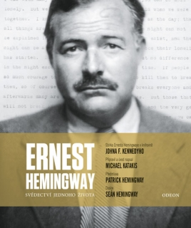 Ernest Hemingway: Svědectví jednoho života.