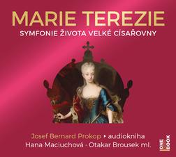 Josef Bernard Prokop: Marie Terezie - Symfonie života.