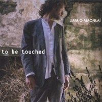 Liam Ó Maonlaí: To Be Touched